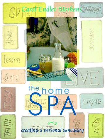 Home Spa : Creating a Personal Sanctuary, CAROL ENDLER STERBENZ, GENEVIEVE STERBENZ