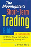 MOONLIGHTERS SHORT-TERM TRADING BIBLE: Ten Commandments for Making Money Trading Stocks While Keeping Your Day Job