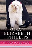 It Had To Be You (0061555819) by Phillips, Susan Elizabeth