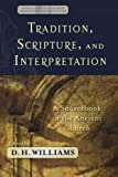 Tradition, Scripture, and Interpretation: A Sourcebook of the Ancient Church (Evangelical Ressourcement: Ancient Sources for the Church's Future)