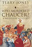 Who Murdered Chaucer?: A Medieval Mystery (0312335881) by Jones, Terry