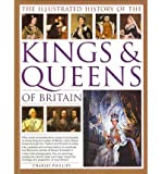 img - for [ THE ILLUSTRATED HISTORY OF THE KINGS & QUEENS OF BRITAIN: THE MOST COMPREHENSIVE VISUAL HISTORY OF EVERY KING AND QUEEN OF BRITAIN, FROM SAXON TIMES THROU - GREENLIGHT ] By Phillips, Charles ( Author) 2012 [ Paperback ] book / textbook / text book