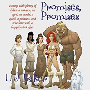 Promises, Promises: A Romp with Plenty of Dykes, a Unicorn, an Ogre, an Oracle, a Quest, a Princess, and True Love with a Happily Ever After | [L-J Baker]
