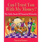 Can I Trust You With My Money?: The Little Book of Financial Wizardry
