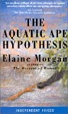 The Aquatic Ape Hypothesis. Elaine Morgan