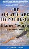 Aquatic Ape Hypothesis (Condor Indep Voices) (0285635182) by Elaine Morgan