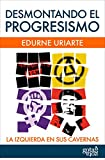 img - for Desmontando el progresismo: La izquierda en sus cavernas (Spanish Edition) book / textbook / text book