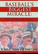 Baseball39s Biggest Miracle The 1914 Boston Braves