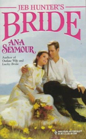 Jeb Hunter'S Bride (Historical , No 412), ANA SEYMOUR