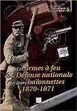 echange, troc Christian Mery, Jack Puaud - Les armes à feu de la Défense nationale et leurs baïonnettes : 1870-1871