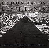 echange, troc Alain d' Hooghe, Marie-Cécile Bruwier - Les trois grandes egyptiennes : les pyramides de Gizeh a travers l'histoire de la photographie