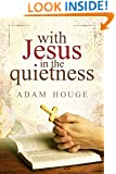 With Jesus in The Quietness