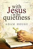 With Jesus in The Quietness