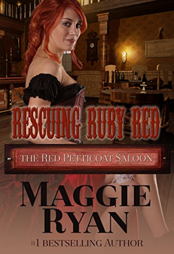 Maggie Ryan - Rescuing Ruby Red (The Red Petticoat Saloon)