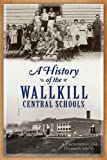 img - for A History of the Wallkill Central Schools book / textbook / text book