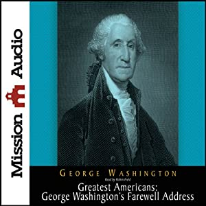 The Greatest Americans: George Washington's Farewell Address | [George Washington]