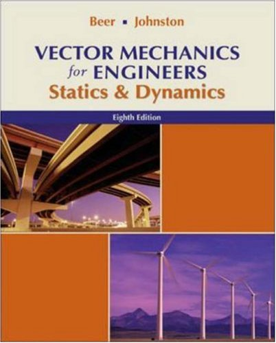Vector Mechanics for Engineers: Statics and Dynamics (8th Edition)