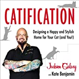 Jackson Galaxy Catification: Designing a Happy and Stylish Home for Your Cat (and You!)
