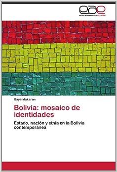 Bolivia: mosaico de identidades: Estado, nación y etnia en la Bolivia