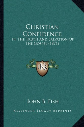 Christian Confidence: In the Truth and Salvation of the Gospel (1871)