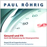 """Gesund und Fit durch die Reduzierung des K�rpergewichts: Doppel-CD mit Suggestionstexten zur Tiefenentspannung und zum Nachsprechenvon """"Paul R�hrig"""""""