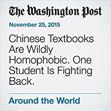 Chinese Textbooks Are Wildly Homophobic. One Student Is Fighting Back. (       UNABRIDGED) by Emily Rauhala Narrated by Kristi Burns
