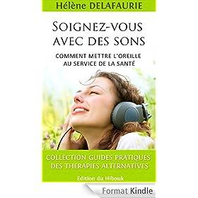 SOIGNEZ-VOUS AVEC DES SONS - Comment mettre l'oreille au service de la sant�