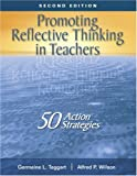 Promoting Reflective Thinking in Teachers: 50 Action Strategies (1412909643) by Germaine L. Taggart