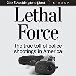 Lethal Force: The True Toll of Police Shootings in America |  The Washington Post