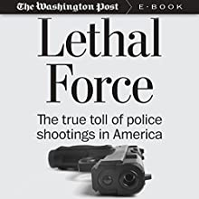 Lethal Force: The True Toll of Police Shootings in America | Livre audio Auteur(s) :  The Washington Post Narrateur(s) : Fleet Cooper