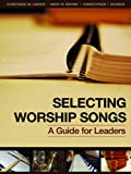 img - for Selecting Worship Songs: A Guide for Leaders book / textbook / text book