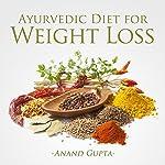 Ayurvedic Diet for Weight Loss | Anand Gupta