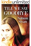 Till We Say Goodbye: Family Life Novel (Based on a Real story)