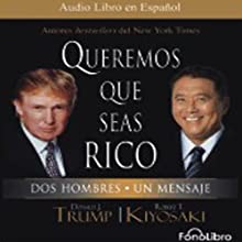 Queremos que seas rico [Why We Want You to Be Rich]: Dos Hombres un Mensaje (       ABRIDGED) by Donald Trump Narrated by Juan Guzman, Hector Indriago, Maite Guedes