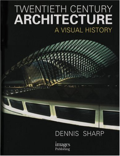 Twentieth Century Architecture : A Visual History, DENNIS SHARP