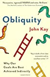 John Kay Obliquity: Why our goals are best achieved indirectly