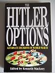 The Hitler Options: Alternate Decisio...