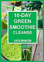 10 Day Green Smoothie Cleanse: Purify Your Body With A Simple Green Smoothie Detox
