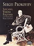 Sarcasms, Visions Fugitives and Other Short Works for Piano (Dover Music for Piano) (0486410919) by Prokofiev, Sergei