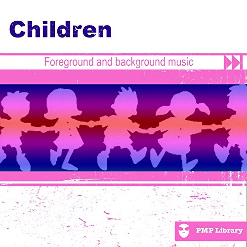 PMP Library: Children (Foreground and Background Music for Tv, Movie, Advertising and Corporate Video)