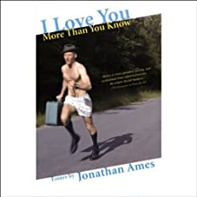 I Love You More Than You Know: Essays (       UNABRIDGED) by Jonathan Ames Narrated by Jonathan Ames