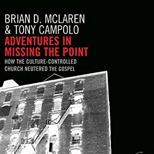 Adventures in Missing the Point: How the Culture-Controlled Church Neutered the Gospel | [Brian D. McLaren, Tony Campolo]