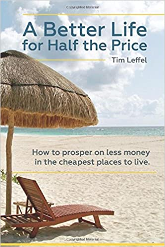 A Better Life For Half The Price: How To Prosper On Less Money In The Cheapest Places To Live