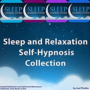 Sleep and Relaxation Self-Hypnosis, Guided Meditation, and Subliminal Affirmations Collection: Four Books in One (The Sleep Learning System) | [Joel Thielke]