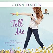 Tell Me (       UNABRIDGED) by Joan Bauer Narrated by Cassandra Morris