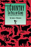 img - for A Country So Full of Game: The Story of Wildlife in Iowa (Bur Oak Book) by Dinsmore, James J. (1994) Paperback book / textbook / text book