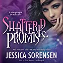 Shattered Promises (       UNABRIDGED) by Jessica Sorensen Narrated by Erin Bennett