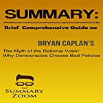 Brief Comprehensive Guide on Bryan Caplan's The Myth of the Rational Voter: Why Democracies Choose Bad Policies |  Summary Zoom