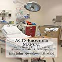 ACLS Provider Manual: Study Guide for Advanced Cardiovascular Life Support (       UNABRIDGED) by  MSN, Jane John-Nwankwo RN Narrated by L. David Harris
