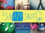 SnApp Shots: How to Take Great Pictures with Smartphones and Apps